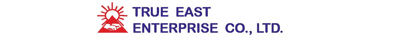 TRUE  EAST  ENTERPRISE  Co., Ltd